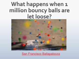 What happens when 1 million bouncy balls are let loose?