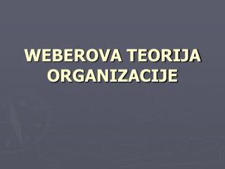 WEBEROVA TEORIJA ORGANIZACIJE