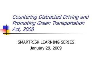 Countering Distracted Driving and Promoting Green Transportation Act, 2008