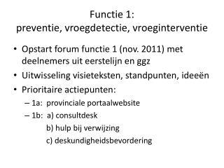 Functie 1:  preventie,  vroegdetectie ,  vroeginterventie