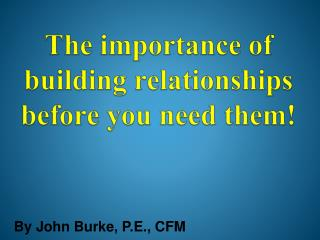 The importance of  building  relationships before you need them!