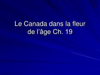 Le Canada dans la fleur de l'âge Ch. 19