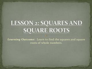LESSON 2: SQUARES AND SQUARE ROOTS