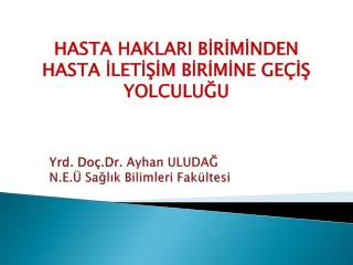 Yrd.  Doç.Dr .  Ayhan  ULUDAĞ N.E.Ü Sağlık Bilimleri Fakültesi