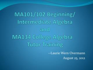 MA101/102 Beginning/ Intermediate Algebra and MA134 College Algebra 	 Tutor Training