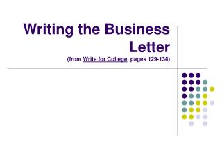 Writing the Business Letter (from  Write for College , pages 129-134)