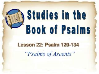 """Psalms of Ascents"""