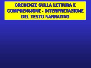 CREDENZE SULLA LETTURA E  COMPRENSIONE - INTERPRETAZIONE  DEL TESTO NARRATIVO