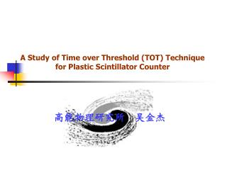 A Study of Time over Threshold (TOT) Technique for Plastic Scintillator Counter