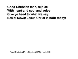 Good Christian men, rejoice With heart and soul and voice Give ye heed to what we say