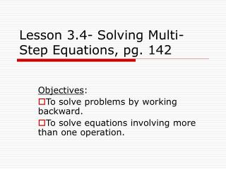 Lesson 3.4- Solving Multi-Step Equations, pg. 142
