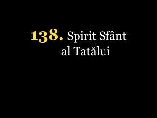 138 . Spirit Sfânt al Tatălui