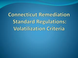 Connecticut Remediation  Standard Regulations: Volatilization Criteria