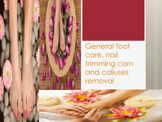 General foot care, nail trimming corn and calluses removal