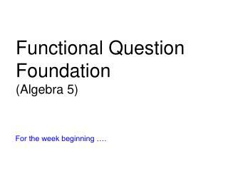 Functional Question Foundation (Algebra 5)