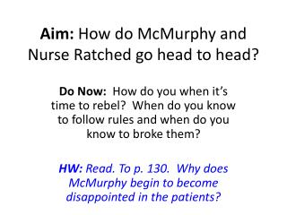 Aim:  How do  McMurphy  and Nurse  Ratched  go head to head?