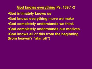 God knows everything  Ps. 139:1-2