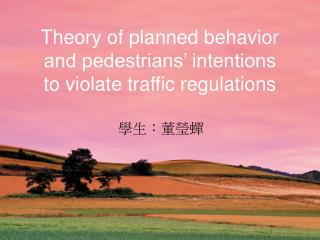 Theory of planned behavior and pedestrians' intentions to violate traffic regulations