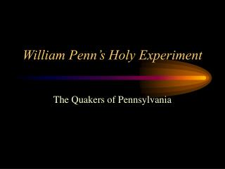 William Penn s Holy Experiment