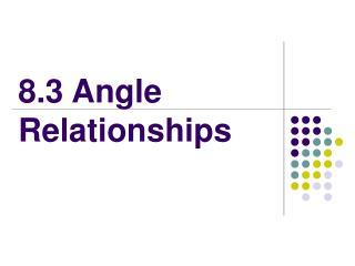 8.3 Angle Relationships