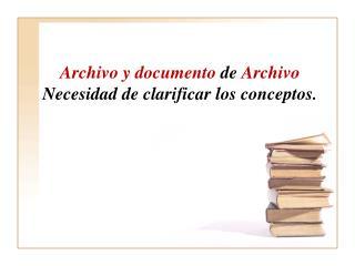 Archivo y documento  de  Archivo  Necesidad de clarificar los conceptos.