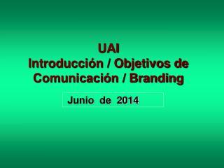 UAI Introducción / Objetivos de Comunicación / Branding