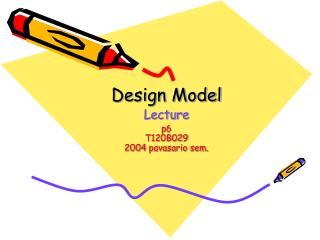 Design Model  Lecture p6 T120B029 200 4  pavasario sem.