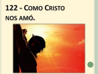 122 - Como Cristo      nos amó.