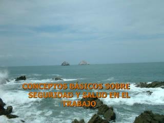 CONCEPTOS BÁSICOS SOBRE SEGURIDAD Y SALUD EN EL TRABAJO