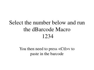 Select the number below and run the dBarcode Macro  1234