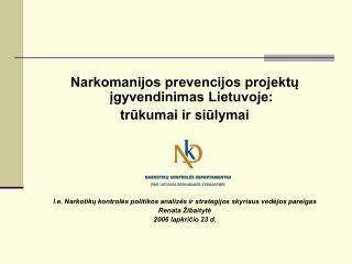 Narkomanijos prevencijos projektų įgyvendinimas Lietuvoje:  trūkumai ir siūlymai