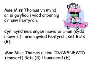 Mae Miss Thomas yn mynd ar ei gwyliau i wlad arbennig o'r enw Pentyrch.