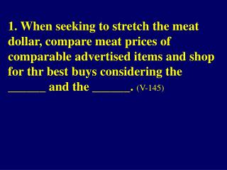 3. When seeking to stretch the meat dollar, compare cost per______ rather than cost per pound.
