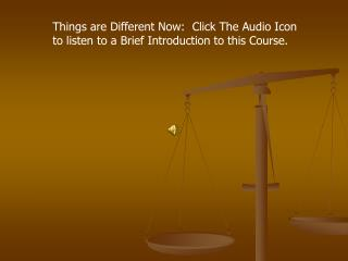 Things are Different Now:  Click The Audio Icon to listen to a Brief Introduction to this Course.