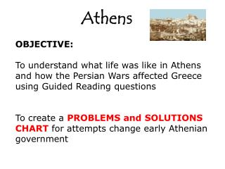 OBJECTIVE: To understand  w hat life was like in Athens and how the Persian Wars affected Greece