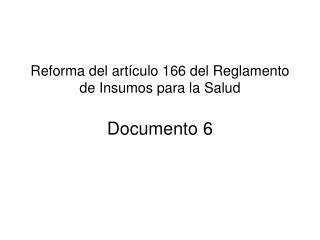 Reforma del artículo 166 del Reglamento de Insumos para la Salud Documento 6