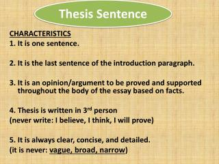 CHARACTERISTICS 1. It is one sentence. 2. It is the last sentence of the introduction paragraph.