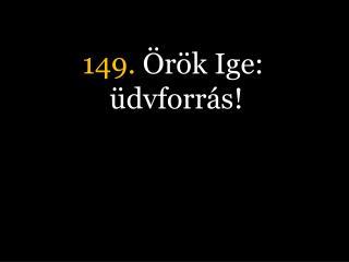 149.  Örök Ige: üdvforrás!