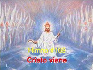 Himno #169 Cristo viene