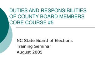 DUTIES AND RESPONSIBILITIES  OF COUNTY BOARD MEMBERS CORE COURSE #5