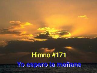 Himno #171 Yo espero la mañana