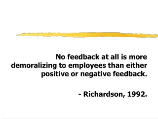 No feedback at all is more demoralizing to employees than either positive or negative feedback.