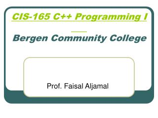 CIS-165 C++ Programming I	 Bergen Community College