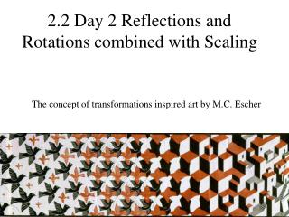 2.2 Day 2 Reflections and Rotations combined with Scaling
