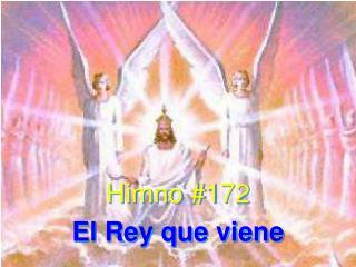 Himno #172 El Rey que viene