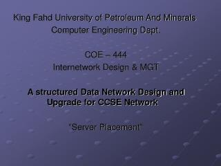 King Fahd University of Petroleum And Minerals  Computer Engineering Dept. COE � 444