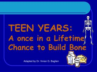 TEEN YEARS:  A once in a Lifetime Chance to Build Bone