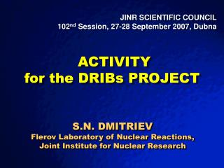 JINR SCIENTIFIC COUNCIL 102 nd  Session, 27-28 September 2007, Dubna