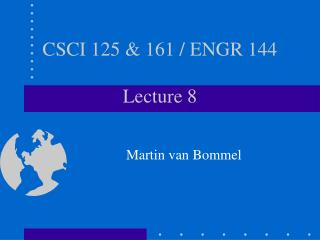 CSCI 125 & 161 / ENGR 144  Lecture 8