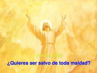 Himno #290 ¿Quieres ser salvo de toda maldad?